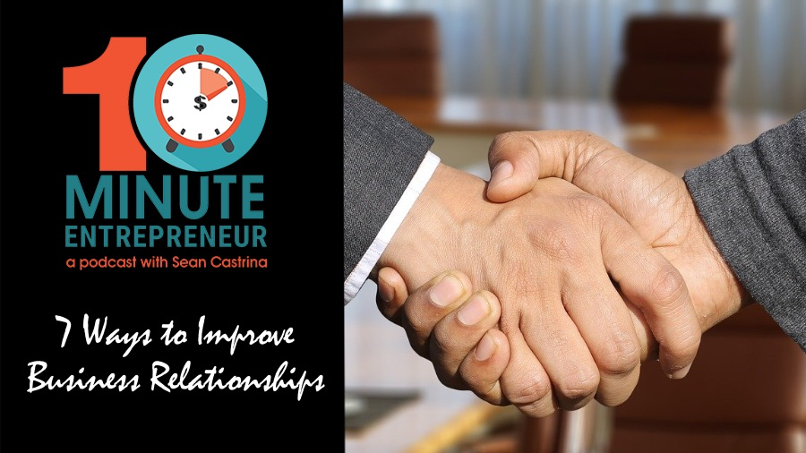 Ep 343: 7 Ways to Improve Business Relationships