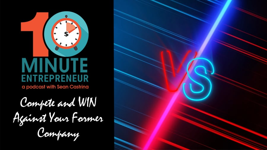 Ep 344: Compete and WIN Against Your Former Company